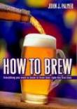 How to Brew 3rd Edition - John J Palmer